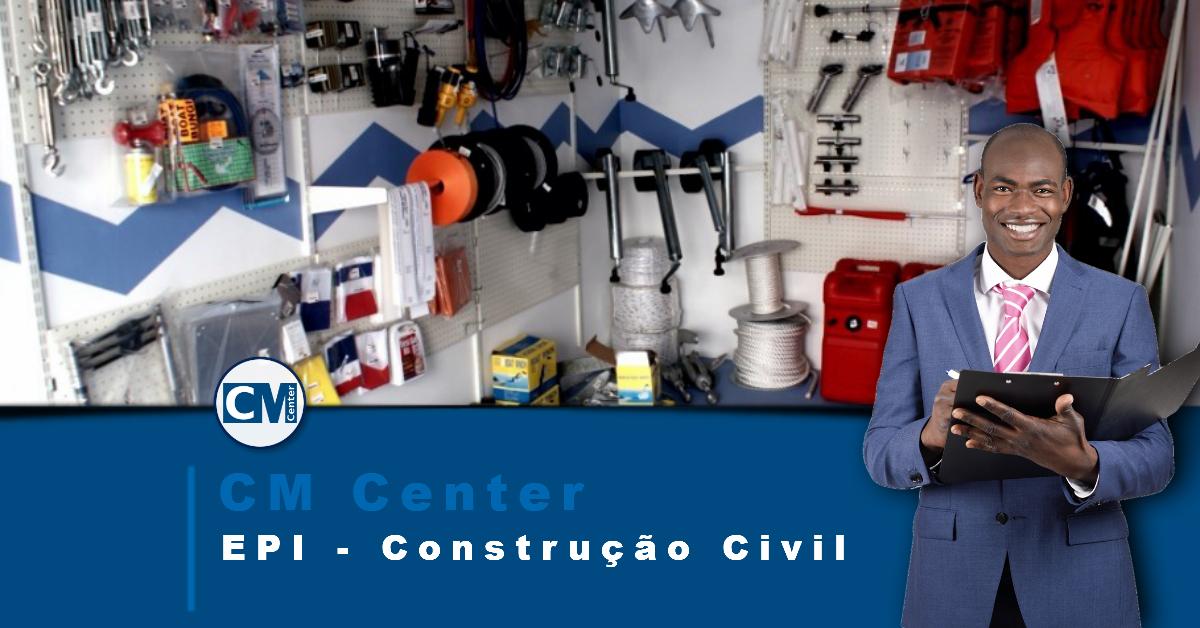 EPI para Construção Civil  Atividades, perigos e cuidados - CM Center 327ce1d280
